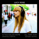 Is This Called Home / All That Fear (Remixes)/Lucy Rose