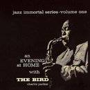 Jazz Immortal Series, Vol. 1: An Evening At Home With The Bird/チャーリー・パーカー