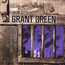 Iron City (feat. Ben Dixon, Big John Patton)/Grant Green