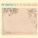 We'll Be Together Again/Pat Martino