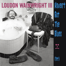 Haven't Got The Blues (Yet)/Loudon Wainwright III
