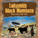 Songs From A Zulu Farm/Ladysmith Black Mambazo