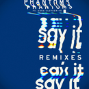Say It (Remixes) (feat. Anna Clendening)/Phantoms