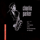 Best Of The Complete Live Performances On Savoy/Charlie Parker