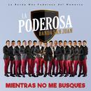 Mientras No Me Busques/La Poderosa Banda San Juan