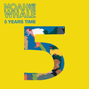 5 Years Time (Recordstore Exclusive)/Noah And The Whale