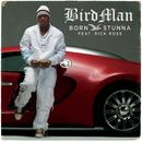 Born Stunna (feat. Rick Ross)/Birdman