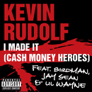 I Made It (Cash Money Heroes) (Explicit Version) (feat. Birdman, Jay Sean, Lil Wayne)/Kevin Rudolf