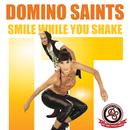 Smile While You Shake It/Domino Saints