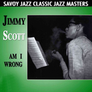 Am I Wrong/Jimmy Scott