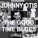 Johnny Otis And The Good Time Blues, Vol. 7/Johnny Otis