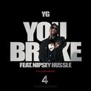 You Broke (feat. Nipsey Hussle)/YG
