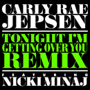 Tonight I'm Getting Over You (Remix) (feat. Nicki Minaj)/Carly Rae Jepsen