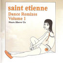 Dance Remixes, Vol. 1: Stars Above Us/Saint Etienne