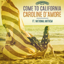 Come To California (feat. National Anthem)/Caroline D'Amore