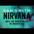 Nirvana (Until The Ribbon Breaks Re-Imagination)/Sam Smith