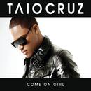 Come On Girl (Remixes)/Taio Cruz