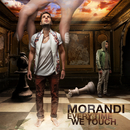 Everytime We Touch/Morandi