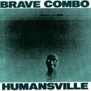 Humansville/Brave Combo