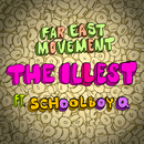 The Illest (feat. ScHoolboy Q)/Far East Movement