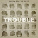 Trouble/Randy Rogers Band