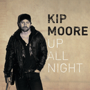 Up All Night/Kip Moore