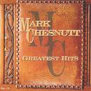 Greatest Hits:  Mark Chesnutt/Mark Chesnutt