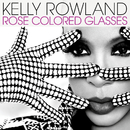 Rose Colored Glasses/Kelly Rowland