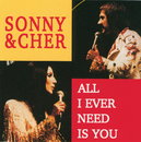 All I Ever Need Is You/Sonny & Cher