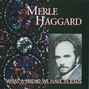 What A Friend We Have In Jesus/Merle Haggard