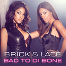 Bad To Di Bone (UK Version)/Brick & Lace