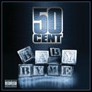 Baby By Me (feat. Ne-Yo)/50 Cent