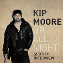 Up All Night (Spotify Interview)/Kip Moore