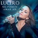 No Pudiste Amar Así/Lucero