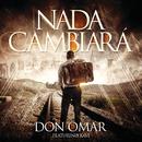 Nada Cambiará (feat. Xavi)/Don Omar