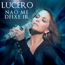 Nao Me Deixe Ir (Portuguese Version)/Lucero