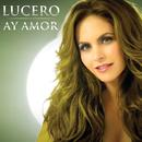 Ay Amor/Lucero