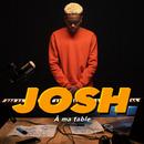 À ma table/Josh