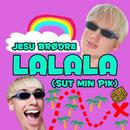 LALALA (Sut Min Pik)/Jesu Brødre