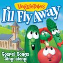 I'll Fly Away - Gospel Songs Sing-Along/VeggieTales