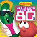 Bob & Larry Sing The 80's/VeggieTales