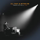 All That Is Within Me (Live)/Travis Cottrell