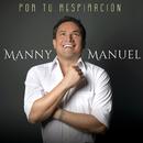 Por Tu Respiración/Manny Manuel