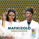 Ngeke Balunge/Mafikizolo