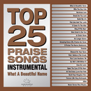 Top 25 Praise Songs Instrumental - What A Beautiful Name/Maranatha! Music