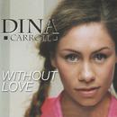 Without Love/Dina Carroll