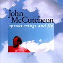 Sprout Wings And Fly/John McCutcheon