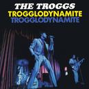 Trogglodynamite/The Troggs