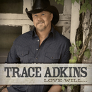 Love Will.../Trace Adkins