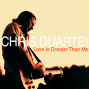 Love Is Greater Than Me/CHRIS DUARTE GROUP